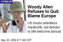Woody Allen Refuses to Quit: Blame Europe