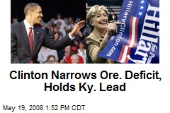 Clinton Narrows Ore. Deficit, Holds Ky. Lead