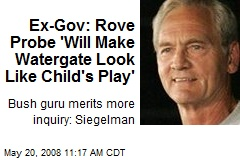 Ex-Gov: Rove Probe 'Will Make Watergate Look Like Child's Play'