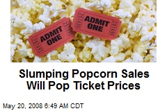 Slumping Popcorn Sales Will Pop Ticket Prices