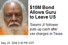 $10M Bond Allows Guru to Leave US