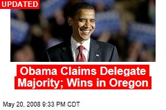 Obama Claims Delegate Majority; Wins in Oregon