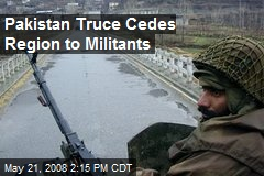 Pakistan Truce Cedes Region to Militants