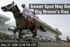 Sweet Spot May Be Big Brown's Key