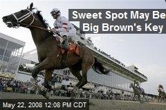 Sweet Spot May Be Big Brown's Key