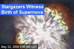 Stargazers Witness Birth of Supernova