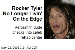 Rocker Tyler No Longer Livin' On the Edge