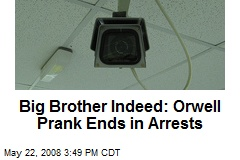 Big Brother Indeed: Orwell Prank Ends in Arrests