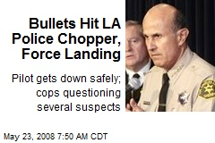 Bullets Hit LA Police Chopper, Force Landing