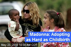 Madonna: Adopting as Hard as Childbirth