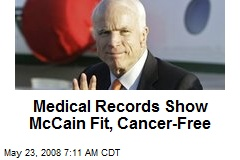 Medical Records Show McCain Fit, Cancer-Free