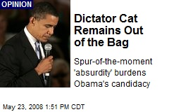 Dictator Cat Remains Out of the Bag