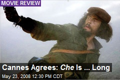 Cannes Agrees: Che Is ... Long