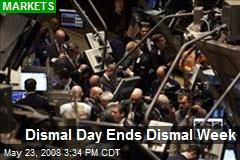 Dismal Day Ends Dismal Week