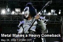 Metal Makes a Heavy Comeback