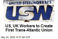 US, UK Workers to Create First Trans-Atlantic Union