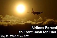Airlines Forced to Front Cash for Fuel