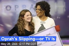 Oprah's Slipping—or TV Is