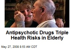 Antipsychotic Drugs Triple Health Risks in Elderly