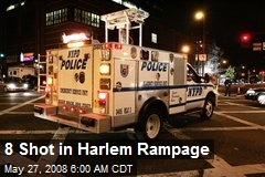 8 Shot in Harlem Rampage