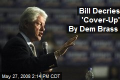Bill Decries 'Cover-Up' By Dem Brass