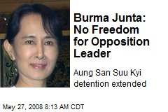 Burma Junta: No Freedom for Opposition Leader
