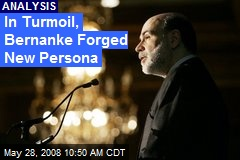 In Turmoil, Bernanke Forged New Persona