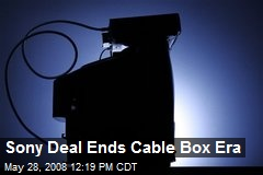 Sony Deal Ends Cable Box Era