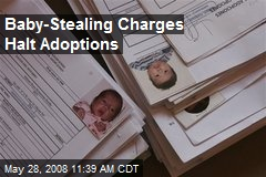 Baby-Stealing Charges Halt Adoptions