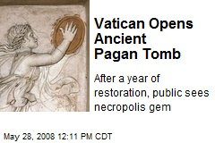 Vatican Opens Ancient Pagan Tomb