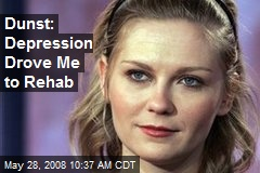 Dunst: Depression Drove Me to Rehab