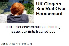 UK Gingers See Red Over Harassment