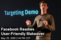Facebook Readies User-Friendly Makeover