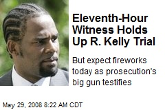 Eleventh-Hour Witness Holds Up R. Kelly Trial