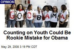 Counting on Youth Could Be Rookie Mistake for Obama