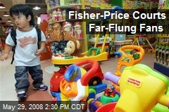 Fisher-Price Courts Far-Flung Fans