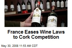France Eases Wine Laws to Cork Competition