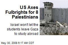 US Axes Fulbrights for 8 Palestinians