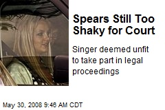 Spears Still Too Shaky for Court