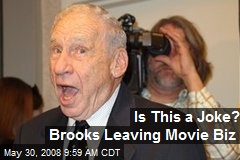 Is This a Joke? Brooks Leaving Movie Biz