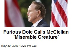 Furious Dole Calls McClellan 'Miserable Creature'