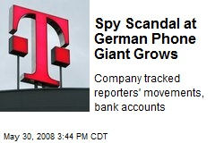 Spy Scandal at German Phone Giant Grows