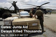 Gates: Junta Aid Delays Killed Thousands