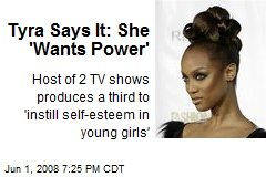 Tyra Says It: She 'Wants Power'