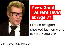Yves Saint Laurent Dead at Age 71