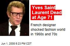 Yves Saint Laurent Dead at Age 71