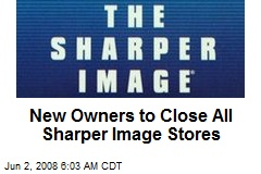 New Owners to Close All Sharper Image Stores