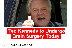 Ted Kennedy to Undergo Brain Surgery Today