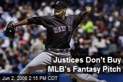 Justices Don't Buy MLB's Fantasy Pitch