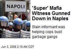 'Super' Mafia Witness Gunned Down in Naples